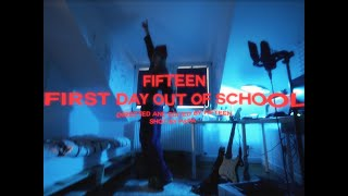 FIFTEEN - FIRST DAY OUT (OF SCHOOL)
