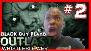 Black Guy Plays Outlast Whistleblower -  Part 2 - Outlast Whistleblower PS4 Gameplay Walkthrough