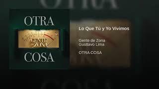 Gente De Zona Ft. Gustavo Lima   Lo Que Tú Y Yo Vivimos (Official Audio 2019)