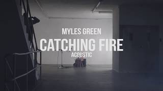 MYLES GREEN   CATCHING FIRE (ACOUSTIC VERSION)