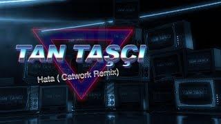 Tan Taşçı   Hata (Catwork Remiks   Resmi Şarkı Sözleri Videosu)