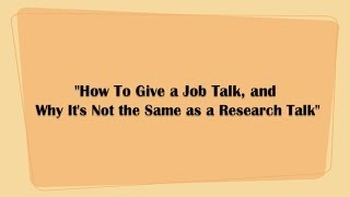 """1252013 """"How To Give A Job Talk, And Why It's Not The Same As A Research Talk"""""""
