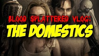 The Domestics (2018) - Blood Splattered Vlog (Horror Movie Review)