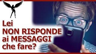 Lei non risponde ai messaggi? Come risolvere in 5 modi (a seconda della situazione)
