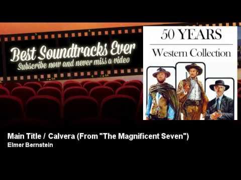 "Elmer Bernstein - Main Title / Calvera - From ""The Magnificent Seven"""