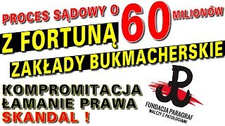 Proces sądowy o 60 milionów z Fortuną Zakłady Bukmacherskie. Kompromitacja, łamanie prawa, skandal