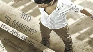 Tito El Bambino   Hoy Alzo Mi Voz  (Original 2012)