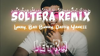 Soltera Remix Letra  Lunay X Daddy Yankee X Bad Bunny