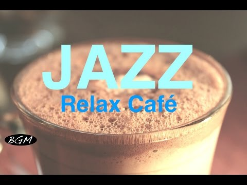 Relaxing Cafe Music - Jazz Instrumental Music - Music For Study,Work,Relax