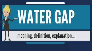What is WATER GAP? What does WATER GAP mean? WATER GAP meaning, definition & explanation