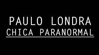 Paulo Londra ➕ Chica Paranormal ➕    #2018 ➕