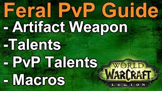 LEGION Feral PvP Guide (3v3 Arena): Macros, Artifact Weapon, Talents, and Honor Talents (WoW Legion)