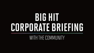 Big Hit Corporate Briefing with the Community (2H 2019)