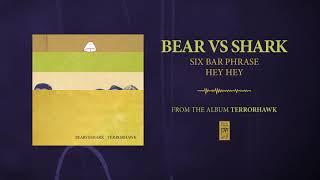 "Bear Vs. Shark ""Six Bar Phrase Hey Hey"""