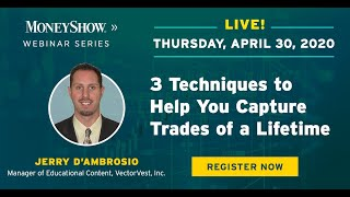 Three Techniques to Help You Capture Trades of a Lifetime
