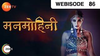Manmohini | Ep 86 | Mar 18, 2019 | Webisode | Zee TV