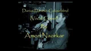 Darius Danesh-Colourblind(Vocal Cover) by Amod Nazirkar