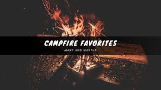 Campfire Favorites - Mary and Martha
