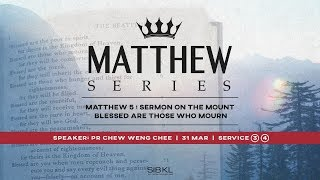 Matthew 5: Sermon on the Mount Blessed are Those Who Mourn - Pr Chew Weng Chee // 31 March 2019