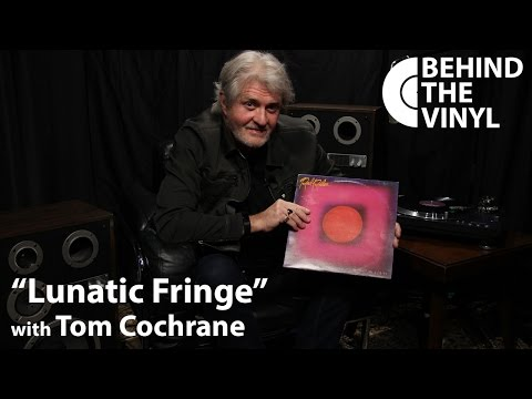 "Behind The Vinyl: ""Lunatic Fringe"" With Tom Cochrane Mp3"