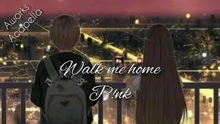 P!nk - Walk me home (Acapella cover)