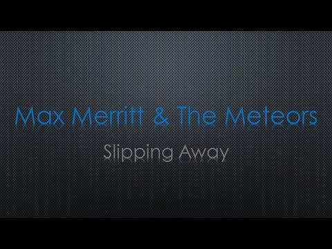 Max Merritt & The Meteors Slipping Away Lyrics