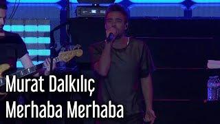 Murat Dalkılıç - Merhaba Merhaba