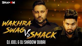 Navv Inder feat Badshah | Wakhra Swag vs Smack | DJ Joel & DJ Shadow Dubai Mashup | Full Video