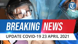 BREAKING NEWS: UPDATE Covid-19 Indonesia 23 April 2021: Tambah 5.436 Kasus Baru