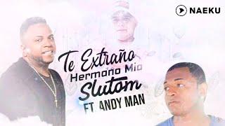 Te Extraño Hermano Mio  - Slutom ( Latín Love )  Andy-man