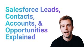The Difference Between Salesforce Leads, Contacts, Accounts, & Opportunities