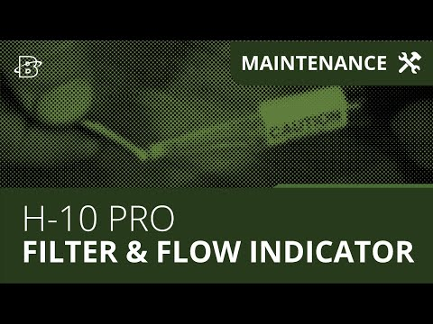 H-10 PRO | Filter & Flow Indicator Maintenance Procedure