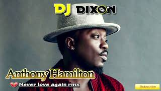 Anthony Hamilton - Never love again (Dj Dixon rmx)
