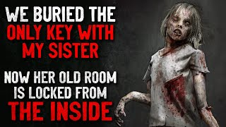 """""""We buried the only key with my sister. Now her old room is locked from the inside"""" Creepypasta"""