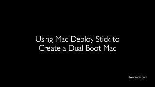 Using Mac Deploy Stick To Create A Dual Boot Mac
