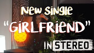 NEW SINGLE 'GIRLFRIEND' OUT NOW