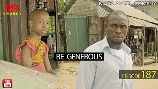 BE GENEROUS (Mark Angel Comedy) (Episode 187)
