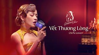 CHI PU'S GREATEST SHOW #1   Vết Thương Lòng (Cover)