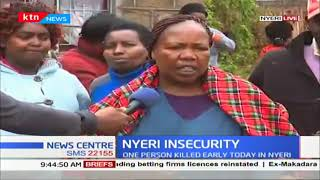 One person has been killed this morning in Nyeri over land clashes
