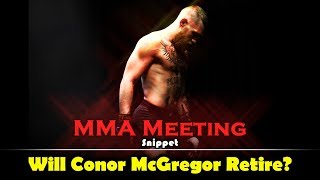 MMA Meeting Snippet: Will Conor McGregor Retire if he Loses?