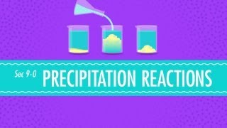Precipitation Reactions: Crash Course Chemistry #9