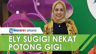 Nekat Potong Gigi, Ely Sugigi Tak Takut Kehilangan Pekerjaan: Menghalangi Netizen yang Sebut Drakula