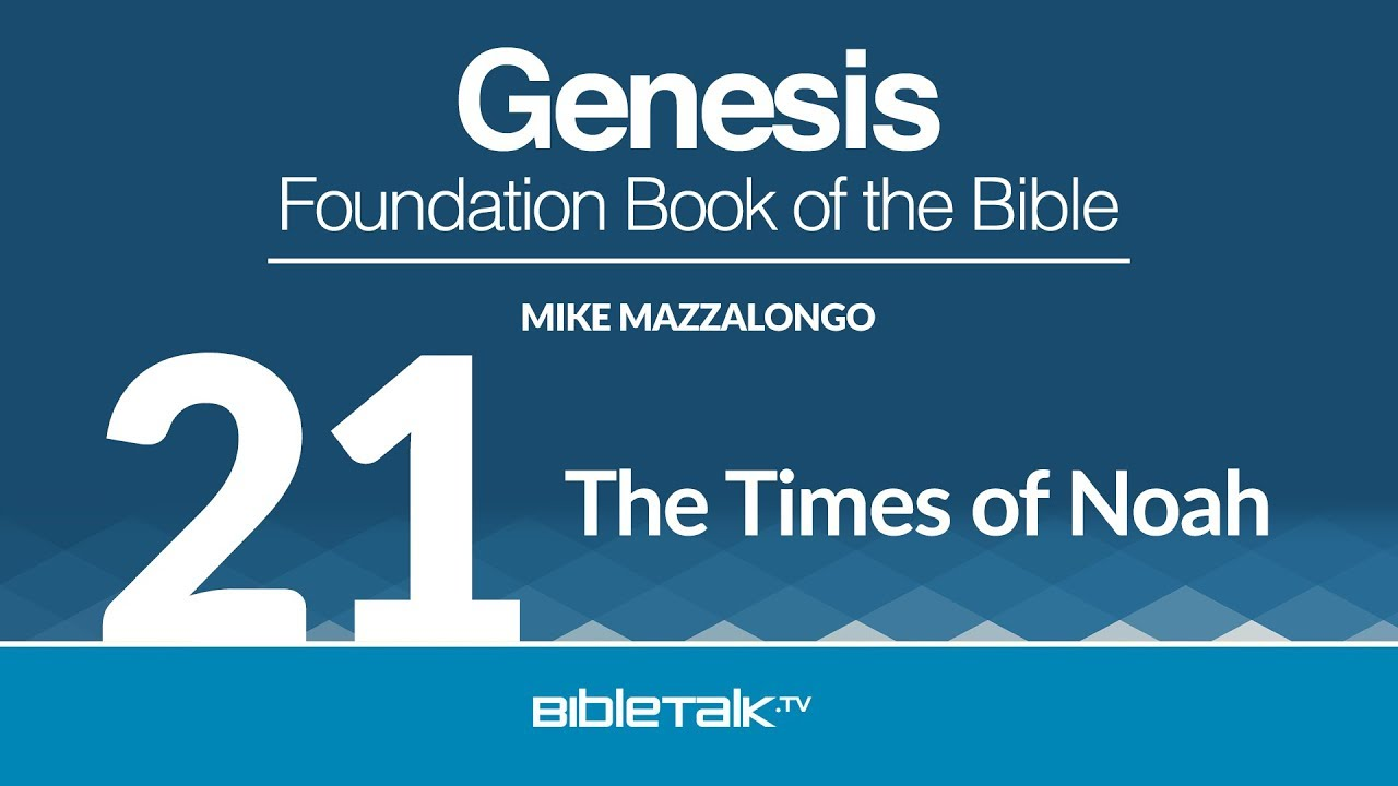 21. The Times of Noah