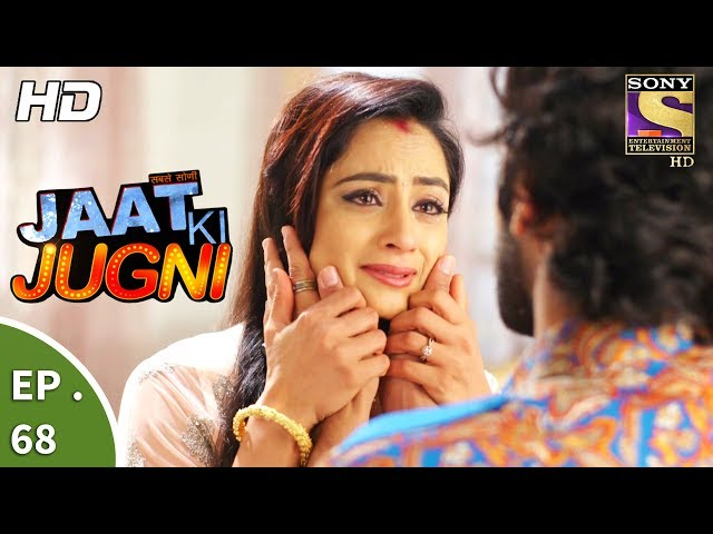 Jaat Ki Jugni – 11th July 2017 – Episode 68 – Full Episode | SET TV