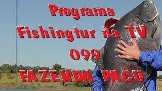 Programa Fishingtur na TV 099 - Fazenda Pacu e seus gigantes