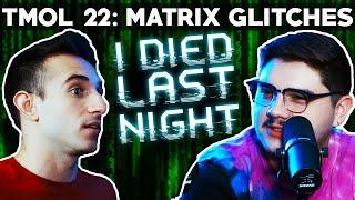 Glitches in the Matrix (TMOL Podcast #22)