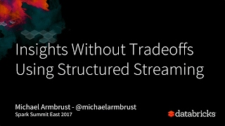 Insights Without Tradeoffs: Using Structured Streaming in Apache Spark