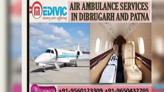 Use Excellent Medical Care by Medivic Air Ambulance Services in Dibrugarh
