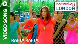 Rafta Rafta (Official Song Video) | Namastey London | Akshay