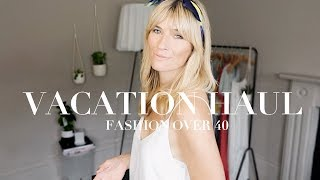 Vacation Haul | Fashion Over 40 |  Fashion And Style Edit